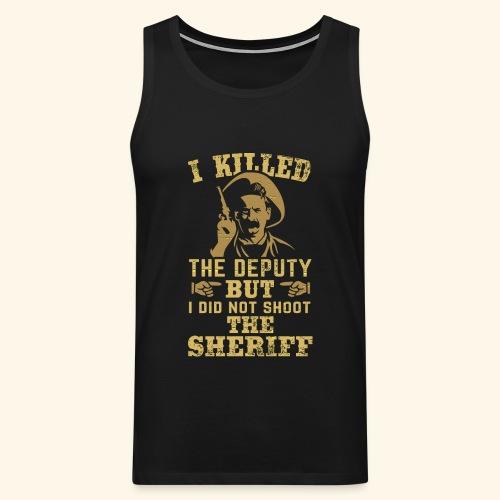 I killed the deputy - Männer Premium Tank Top