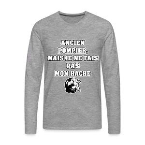 ANCIEN POMPIER, MAIS JE NE FAIS PAS MON HACHE - JEUX DE MOTS - FRANCOIS VILLE - T-shirt manches longues Premium Homme