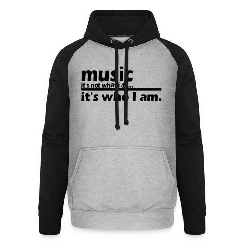 Music is who i am - Unisex Baseball Hoodie