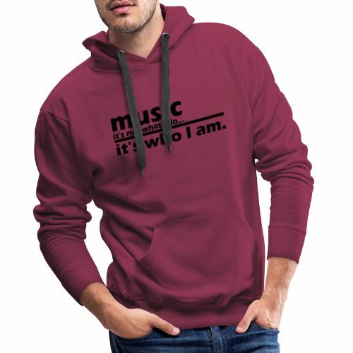 Music is who i am - Männer Premium Hoodie