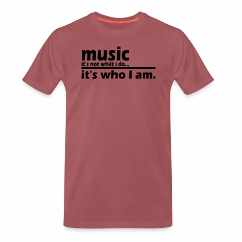 Music is who i am - Männer Premium T-Shirt