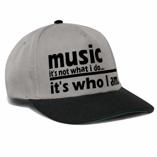 Music is who i am - Snapback Cap
