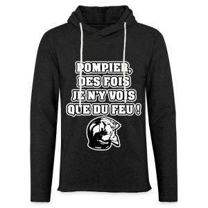 POMPIER, DES FOIS JE N'Y VOIS QUE DU FEU - JEUX DE MOTS - FRANCOIS VILLE - Sweat-shirt à capuche léger unisexe