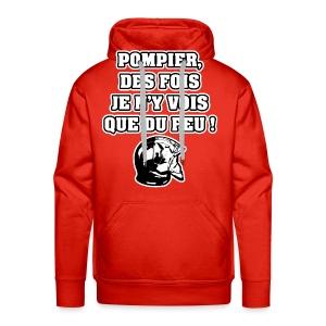 POMPIER, DES FOIS JE N'Y VOIS QUE DU FEU - JEUX DE MOTS - FRANCOIS VILLE - Sweat-shirt à capuche Premium pour hommes