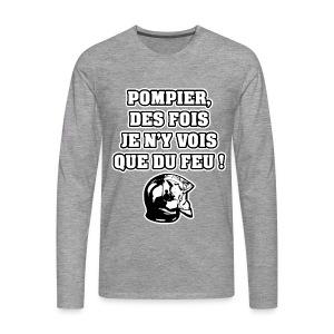 POMPIER, DES FOIS JE N'Y VOIS QUE DU FEU - JEUX DE MOTS - FRANCOIS VILLE - T-shirt manches longues Premium Homme