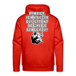 POMPIER, JE HAIS CEUX QUI JETTENT DE L'HUILE SUR LE FEU - JEUX DE MOTS - FRANCOIS VILLE - Sweat-shirt à capuche Premium pour hommes