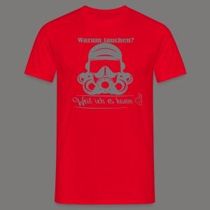 Warum tauchen? - Männer T-Shirt
