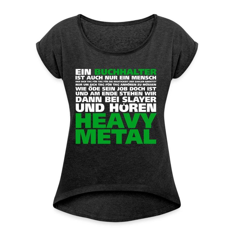 Heavy Metal - Frauen T-Shirt mit gerollten Ärmeln