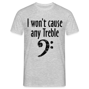 I won't cause any Trouble Bass T-Shirt - Männer T-Shirt