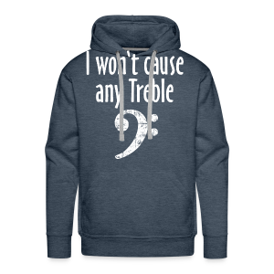 I won't cause any Trouble Bass T-Shirt - Männer Premium Hoodie