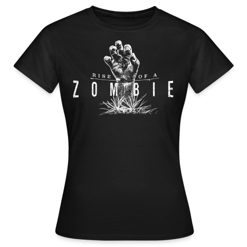 Rise of a Zombie - Frauen T-Shirt