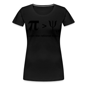 Pi larger than Psi. Join the rational side. - Frauen Premium T-Shirt