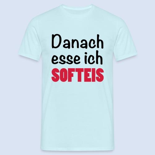 Danach esse ich Softeis - Fast Food Porn #Softeis - Männer T-Shirt