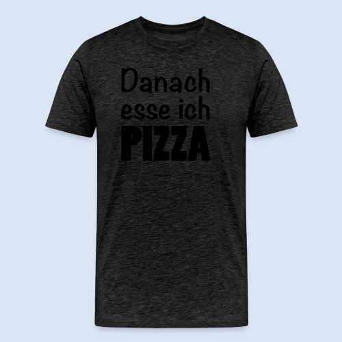 Danach esse ich Pizza - Fast Food Porn #Pizza - Männer Premium T-Shirt