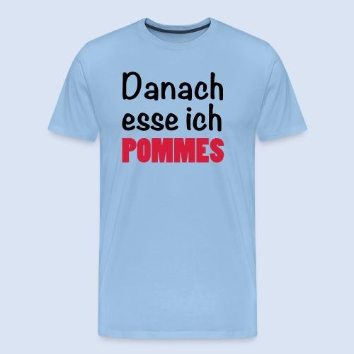 Danach esse ich Pommes - Fast Food Porn #Pommes - Männer Premium T-Shirt