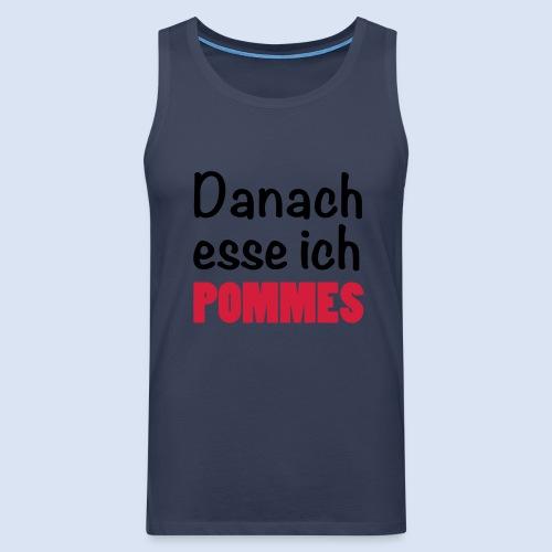Danach esse ich Pommes - Fast Food Porn #Pommes - Männer Premium Tank Top