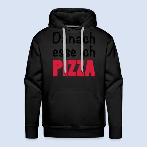 Danach esse ich PIZZA - Fast Food Porn #Foodporn - Männer Premium Hoodie