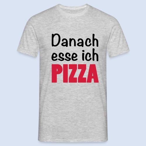 Danach esse ich PIZZA - Fast Food Porn #Foodporn - Männer T-Shirt