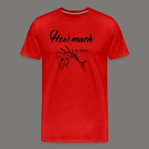 How much is the ... - Männer Premium T-Shirt