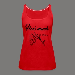 How much is the ... - Frauen Premium Tank Top