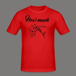 How much is the ... - Männer Slim Fit T-Shirt