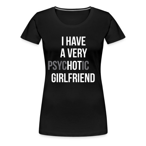 psycHOTic girlfriend - Camiseta premium mujer