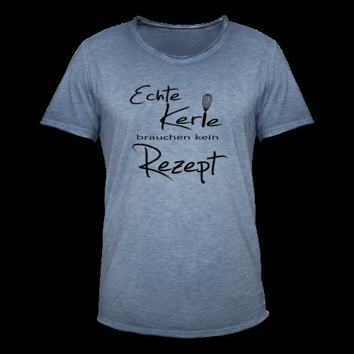Echte Kerle brauchen kein Rezept - 2017 - Männer Vintage T-Shirt