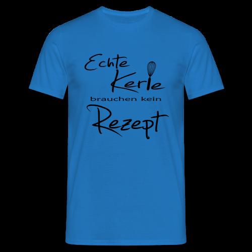 Echte Kerle brauchen kein Rezept - 2017 - Männer T-Shirt