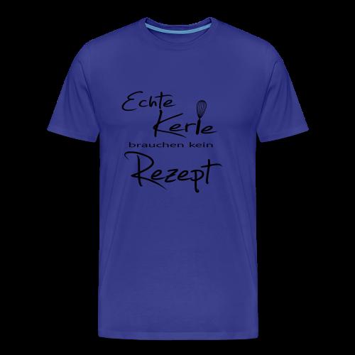 Echte Kerle brauchen kein Rezept - 2017 - Männer Premium T-Shirt