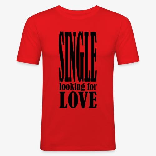 SINGLE looking for LOVE Männer T-Shirt schwarz + alle Farben - Männer Slim Fit T-Shirt