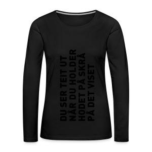 Du ser teit ut... - Premium langermet T-skjorte for kvinner