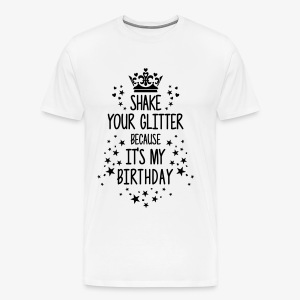 Shake your Glitter because it's my Birthday Spruch T-Shirt - Männer Premium T-Shirt