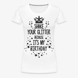 Shake your Glitter because it's my Birthday Spruch T-Shirt - Frauen Premium T-Shirt