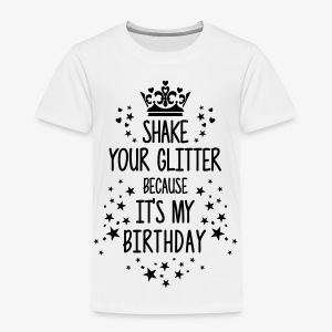Shake your Glitter because it's my Birthday Spruch T-Shirt - Kinder Premium T-Shirt