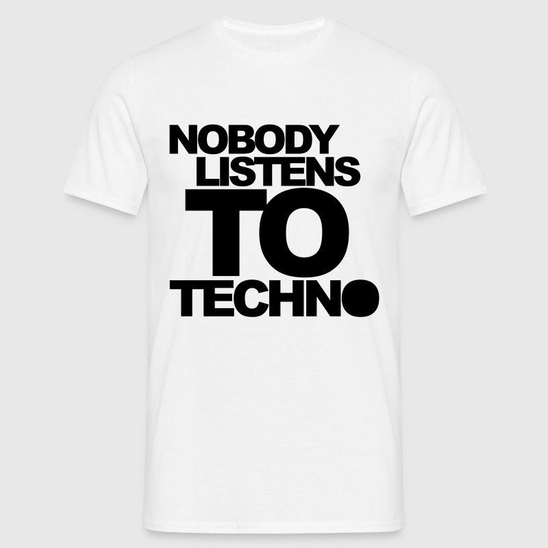 White Nobody Listens To Techno Men's T-Shirts - Men's T-Shirt