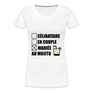 Célibataire,en couple, mariée au mojito ! - T-shirt Premium Femme