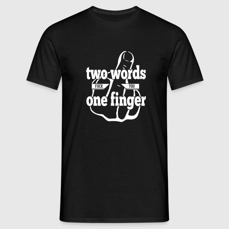 Two Words - One Finger - F**k You - T-Shirt - Männer T-Shirt