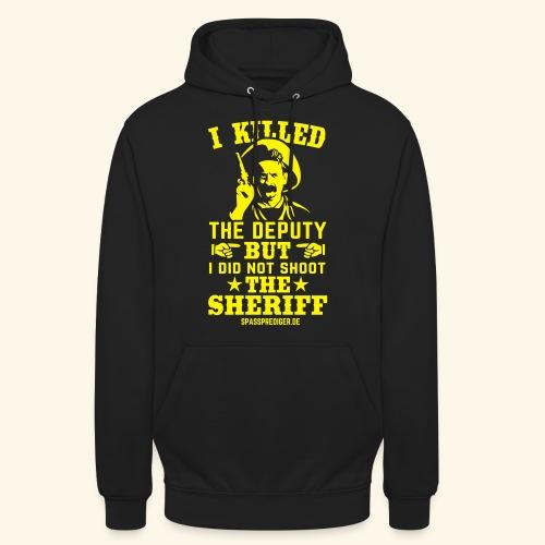 I killed the deputy - Unisex Hoodie