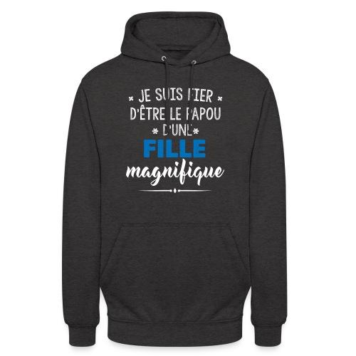 JE SUIS FIERE D'ETRE LE PAPOU D'UNE FILLE MAGNIFIQUE - Sweat-shirt à capuche unisexe
