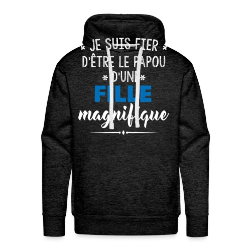 JE SUIS FIERE D'ETRE LE PAPOU D'UNE FILLE MAGNIFIQUE - Sweat-shirt à capuche Premium pour hommes