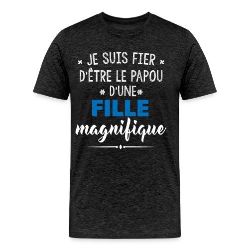 JE SUIS FIERE D'ETRE LE PAPOU D'UNE FILLE MAGNIFIQUE - T-shirt Premium Homme