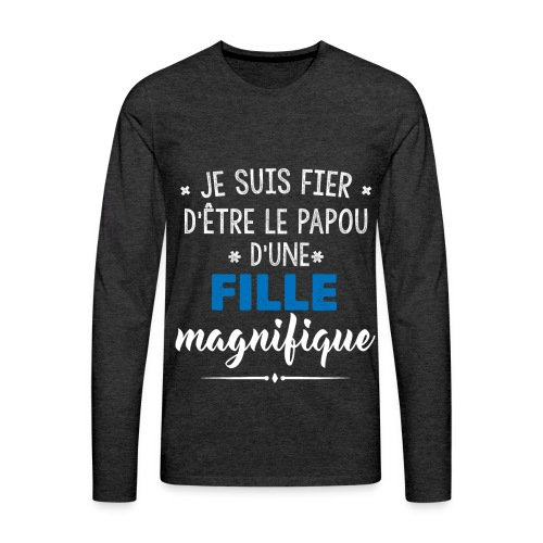 JE SUIS FIERE D'ETRE LE PAPOU D'UNE FILLE MAGNIFIQUE - T-shirt manches longues Premium Homme