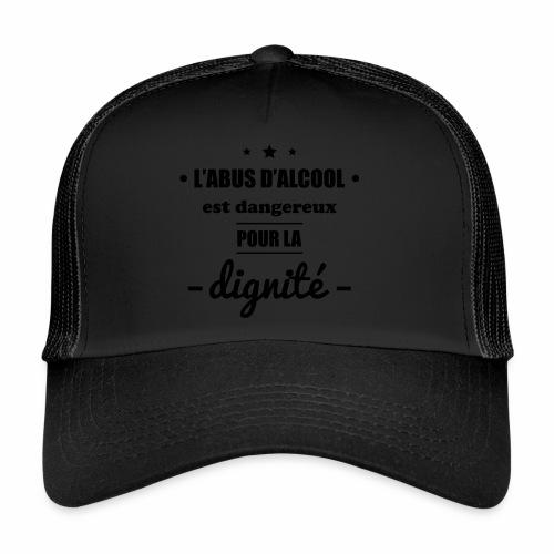 L'abus d'alcool est dangereux pour la dignité - Trucker Cap