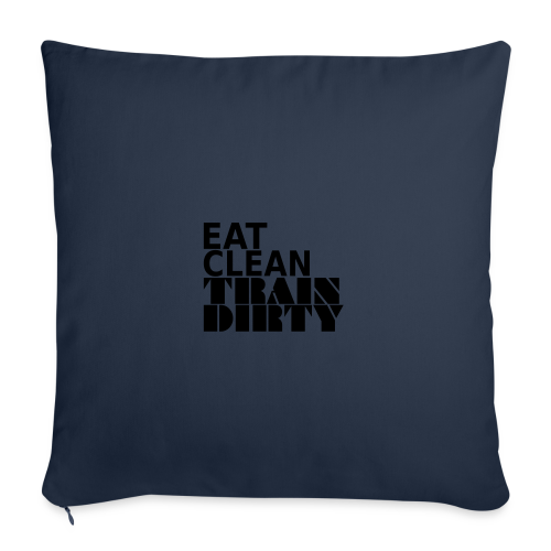Eat Clean Train Dirty - Sofakissenbezug 44 x 44 cm