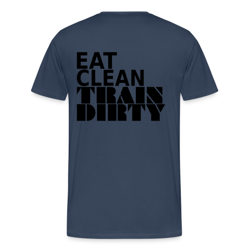 Eat Clean Train Dirty - Männer Premium T-Shirt