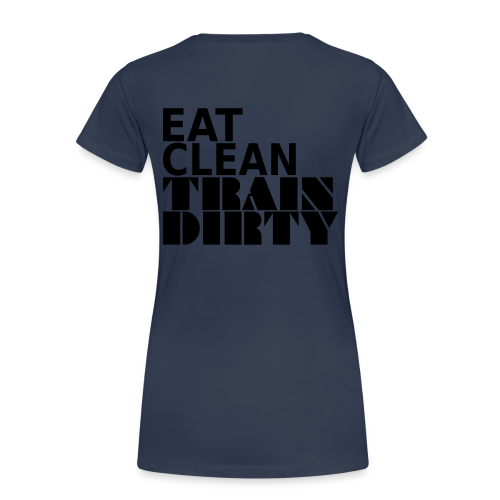 Eat Clean Train Dirty - Frauen Premium T-Shirt