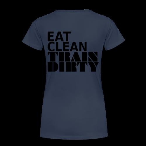 Eat Clean Train Dirty - Frauen Premium T-Shirt
