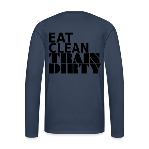 Eat Clean Train Dirty - Männer Premium Langarmshirt