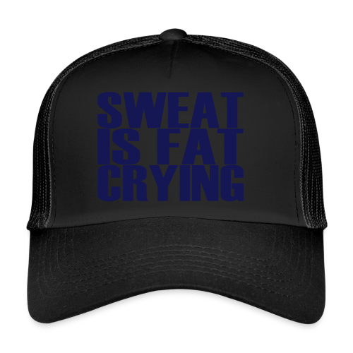 Sweat is fat crying - Trucker Cap
