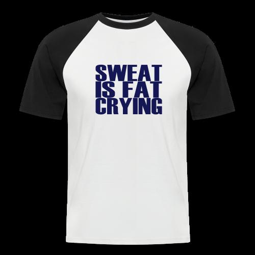 Sweat is fat crying - Männer Baseball-T-Shirt